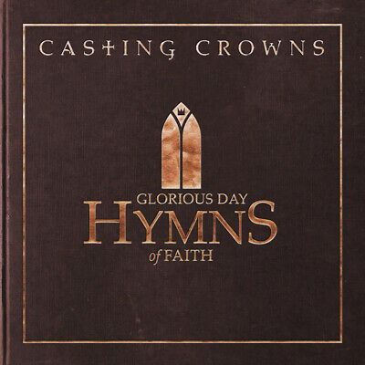 Casting Crowns - Glorious Day: Hymns of Faith CD 2018 ** NEW **
