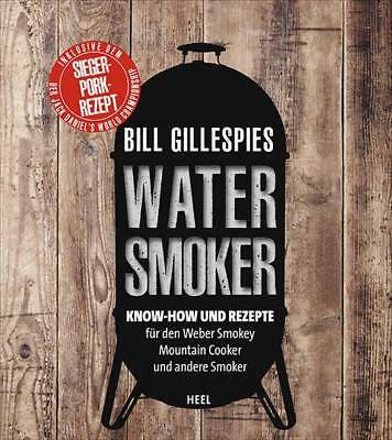 Bill Gillespies Watersmoker Know-how Rezepte Smoker Grillbuch Grillen Buch NEU