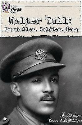 Walter Tull: Footballer, Soldier, Hero: Band 17/Diamond (Collins Big Cat) by...