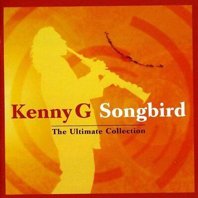 Kenny G ~ Songbird Ultimate Collection ~ NEW CD Album Very Best Of Greatest Hits