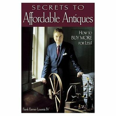 SECRETS TO AFFORDABLE ANTIQUES by Frank F Loomis IV - How to Be a Savvy Antiquer