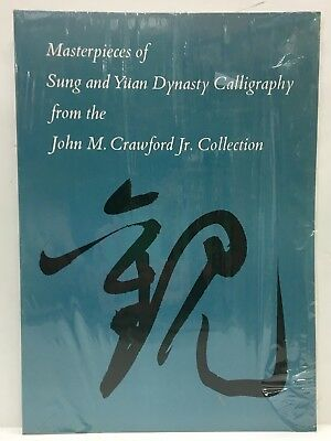 Masterpieces Of Sung & Yuan Dynasty Calligraphy John M. Crawford Collection 1982