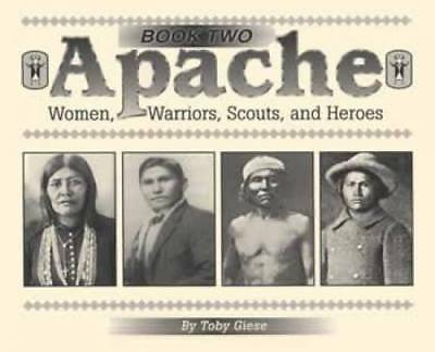 Apache Indian Photos - Women, Warriors, Scouts, Heroes