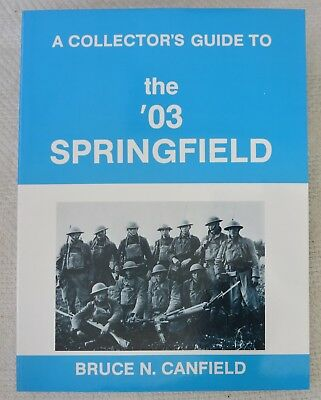 REFERENCE BOOK COLLECTOR'S GUIDE to the '03 SPRINGFIELD RIFLE by BRUCE CANFIELD