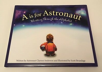 A is for ASTRONAUT 1st Ed, HB SIGNED w/ Mission Numbers by CLAYTON ANDERSON