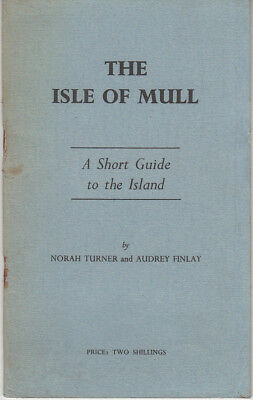 The Isle of Mull. Short guide to the Island by Norah Turner & Audrey Finlay