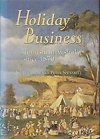 Holiday Business: Tourism in Australia since 1870. - Signed