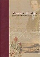 Matthew Flinders: Personal Letters from an Extraordinary Life. Edited