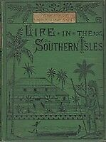 Life in the Southern Isles: Incidents in the South Pacific and New Guinea 1876