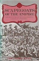 Scapegoats of the Empire. The True Story of the Bushveldt Carbineers. WITTON G.R