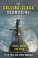 The Collins Class Submarine Story. Steel Spies and Spin. YULE Peter