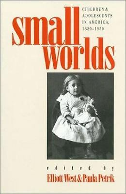 Small Worlds: Children and Adolescents in America, 1850-1950, ,0700605118, Book,