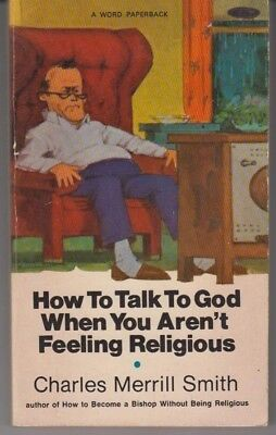 How to Talk to God When You Aren't Feeling Religious - PB 1971 - Charles Smith