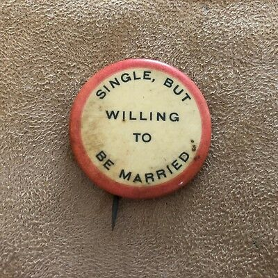 Pin Vintage Single but willing to be Married flirty button antique pinback