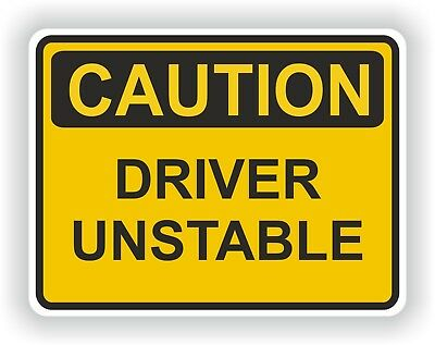 Driver Unstable Caution Sticker for Bumper Fridge Bike Guitar Tool box Caravan