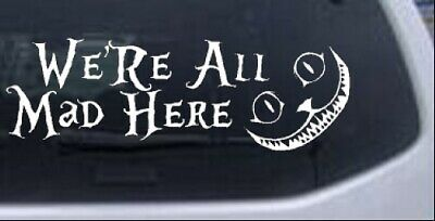 We are All Mad Here Cheshire Cat Wonderland Car or Truck Window Decal 12X9.0
