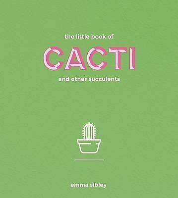 The Little Book of Cacti and Other Succulents, Sibley, Emma