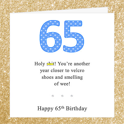 Funny Joke 65th Birthday Card 007FO Ideal 4 Dad Brother Grandad Friend Uncle