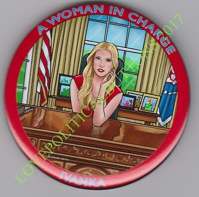 "IVANKA ...""A WOMAN IN CHARGE""  POLITICAL BUTTON PIN 3 INCH by  JOHN COLLADO"