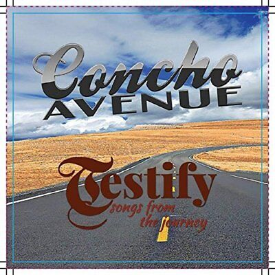 Concho Avenue-Testify: Songs from the Journey CD NEW