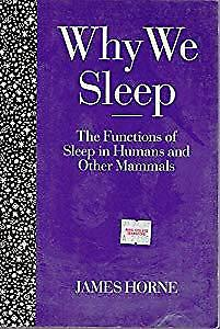Why We Sleep: The Functions of Sleep in Humans and Other Mammals, Horne, James,