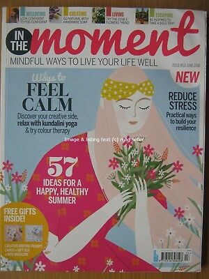 In The Moment magazine June 2018 Issue 13 Mindfulness Wellbeing Creating