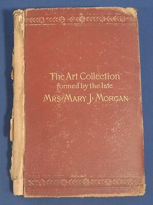1886 Catalogue of the Art Collection formed by Mrs Mary J Morgan Auction Catalog