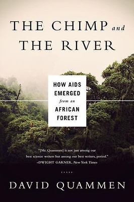 The Chimp and the River: How AIDS Emerged from an African Forest, Quammen, David