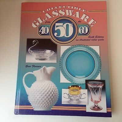 Collectible Glassware from the 40s, 50s and 60s Sixth Edition by Gene Florence