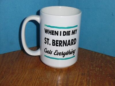When I Die My St. Bernard Gets Everything Coffee Cup