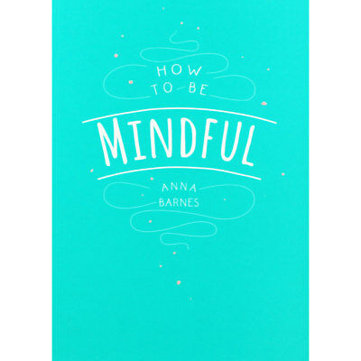 How to be Mindful by Anna Barnes (Paperback), Non Fiction Books, Brand New