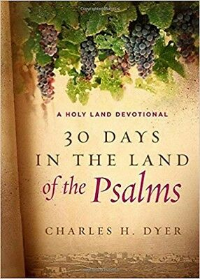 30 Days in the Land of the Psalms: A Holy Land Devotional, Dyer, Charles H.