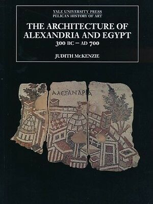 The Architecture of Alexandria and Egypt c. 300 BC to AD 700. McKenzie, Judith: