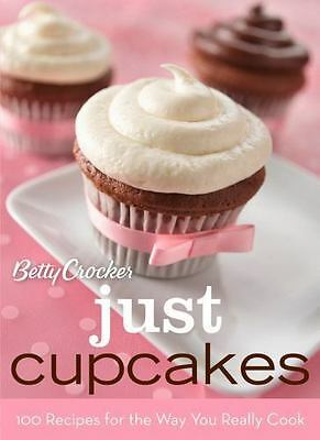 Betty Crocker Just Cupcakes: 100 Recipes for the Way You Really Cook (Betty Croc