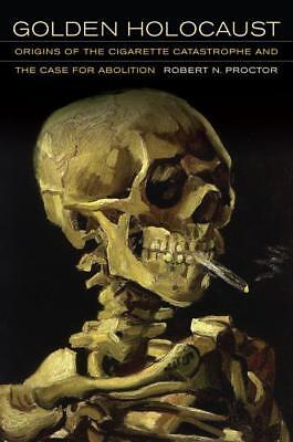 Go*den Holocaust Origins of the Cigarette Catastrophe and the Case for Abolition
