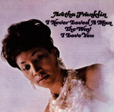 Aretha Franklin-I Never Loved a Man the Way I Love You CD NEW