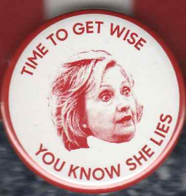 Anti  Hillary Clinton 2016 Campaign Political Button Pin Time To Get Wise Lies