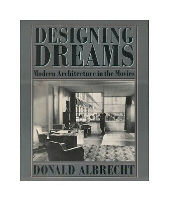 Designing dreams. Modern architecture in the movies. Albrecht, Donald: