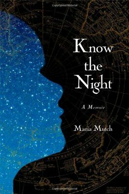 Know the Night: A Memoir of Survival in the Small Hours [Hardcover] Mutch, Maria