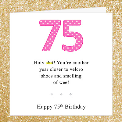 Funny Joke 75th Birthday Card BA09O Ideal 4 Mum Sister Nan Friend Auntie Cousin