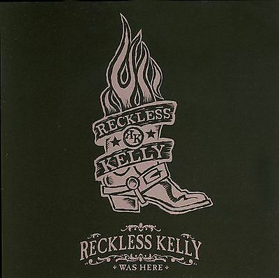 Reckless Kelly Was Here by Reckless Kelly (CD, Aug-2006, 2 Discs, Sugar Hill)