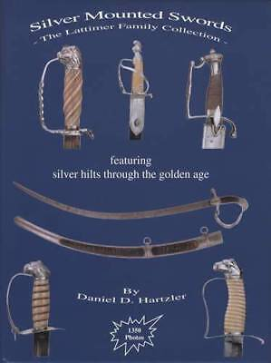 Silver Mounted Swords & Hilts Colonial thru 1815 Guide