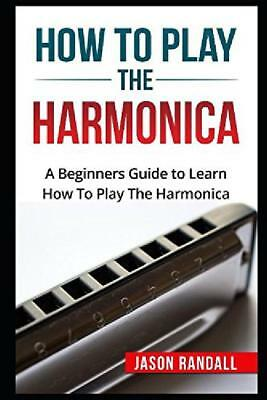 How To Play The Harmonica: A Beginners Guide To Learn How To Play The Harmonica