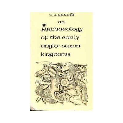 An Archaeology of the Early Anglo-Saxon Kingdoms. Arnold, C. J.: