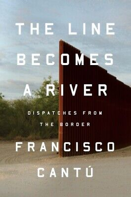 The Line Becomes a River :Dispatches from the Border by Francisco Cantú (E-B00K