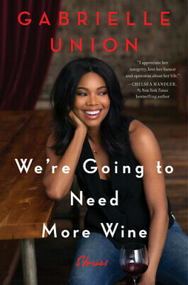 We're Going to Need More Wine : Stories That Are Funny, Complicated, and True by