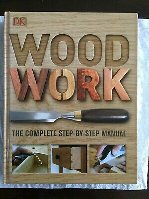 Wood Work- The complete step- by- step manual. hard cover. New.