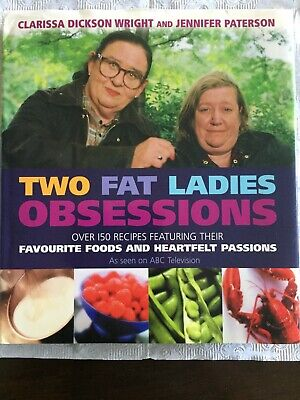 Two Fat Ladies Obsessions- over 150 recipes featuring their.