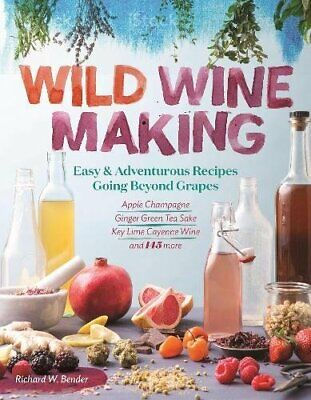 Wild Winemaking: Easy & Adventurous Recipes Going Beyond Grapes, Including Apple
