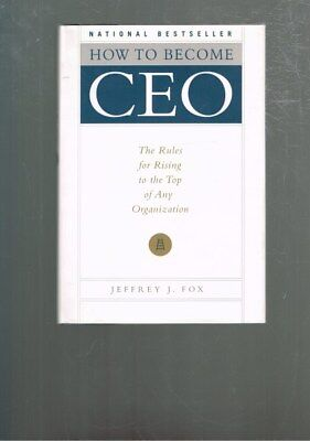 How to Become CEO - Rules for Rising to Top of Any Organization Jeffrey J Fox HB